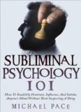 Subliminal Psychology 101: How to Stealthily Penetrate, Influence, and Subdue Anyone's Mind Without Them Suspecting a Thing