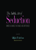 The Subtle Art of Seduction (Webdagene 2010)