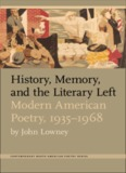 History, Memory, and the Literary Left Modern American Poetry, 1935–1968 by John Lowney ...