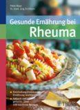 Gesunde Ernährung bei Rheuma: Entzündungshemmende Ernährung leicht gemacht. Fettarm und schnell gekocht: Über 100 köstliche Rezepte