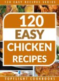 FLAVORFUL CHICKEN RECIPES: 120 flavorful, healthy and easy chicken recipes from paleo, low carb, mediterranean to slow cooker chicken (120 Easy Recipes Series)