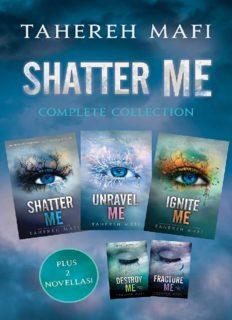 Shatter Me Complete Collection (Shatter Me; Destroy Me; Unravel Me; Fracture Me; Ignite Me)