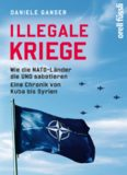 Illegale Kriege : Wie die NATO-Länder die UNO sabotieren. Eine Chronik von Kuba bis Syrien.