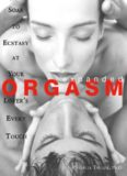 Expanded orgasm : soar to ecstacy at your lover's every touch