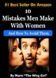 10 Mistakes Men Make With Women & How To Avoid Them (The Wing Girl Method)