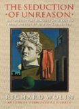 The seduction of unreason : the intellectual romance with fascism : from Nietzsche to postmodernism