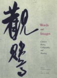 Words and Images: Chinese Poetry, Calligraphy, and Painting