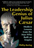 The leadership genius of Julius Caesar : modern lessons from the man who built an empire