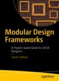 Modular Design Frameworks : A Projects-based Guide for UI/UX Designers