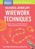 Beaded Jewelry: Wirework Techniques: Skills, Tools, and Materials for Making Handcrafted Jewelry. A Storey BASICS® Title