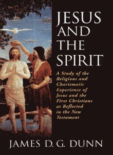 Jesus and the Spirit: A Study of the Religious and Charismatic Experience of Jesus and the First Christians as Reflected in the New Testament