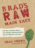 Brad's raw made easy : the fast, delicious way to lose weight, optimize health, and live mostly