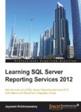 Learning SQL Server Reporting Services 2012: Get the most out of SQL Server Reporting Service 2012, both Native and SharePoint Integrated modes