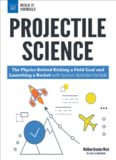 Projectile Science: The Physics Behind Kicking a Field Goal and Launching a Rocket with Science Activities for Kids