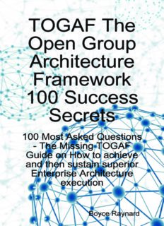 TOGAF The Open Group Architecture Framework 100 Success Secrets - 100 Most Asked Questions: The Missing TOGAF Guide on How to achieve and then sustain superior Enterprise Architecture execution