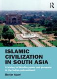Islamic Civilization in South Asia: A History of Muslim Power and Presence in the Indian