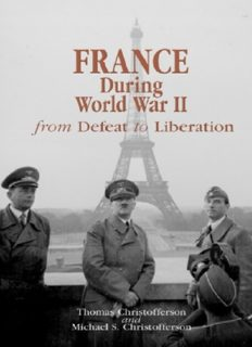 France during World War II: From Defeat to Liberation (World War II: the Global, Human, and Ethical Dimension)