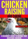Chicken Raising and Caring: A Beginner's Guide to Raising Your Backyard Chickens