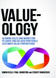 Value-ology: Aligning sales and marketing to shape and deliver profitable customer value