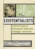 The Existentialists: Critical Essays on Kierkegaard, Nietzsche, Heidegger, and Sartre (Critical