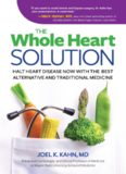 The Whole Heart Solution: Halt Heart Disease Now with the Best Alternative and Traditional Medicine