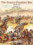 Franco Prussian War 1870-1871, Volume 2: After Sedan, The: Helmuth Von Moltke And The Defeat Of The Government Of National Defence