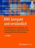 BWL kompakt und verständlich: Für Studierende von Ingenieurs- und IT-Studiengängen sowie für Fach