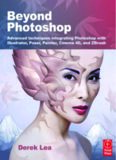 Beyond Photoshop: Advanced techniques integrating Photoshop with Illustrator, Poser, Painter