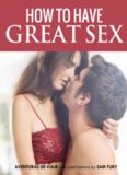How To Have Great Sex: A Complete Guide on Making Love and Mind-Blowing Sex