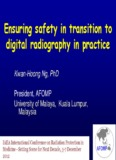 K.H. Ng - Ensuring safety in transition to digital radiography in practice