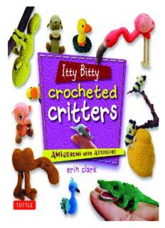 Itty Bitty Crocheted Critters.  Amigurumi with Attitude