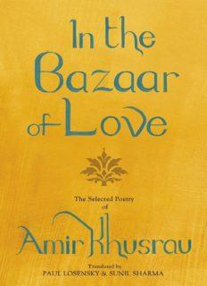 In The Bazaar Of Love: Selected Poetry of Amir Khusrau