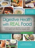 Digestive Health with REAL Food : a practical guide to an anti-inflammatory, low-irritant, nutrient-dense diet for IBS & other digestive issues