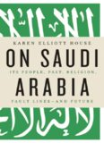 On Saudi Arabia: Its People, Past, Religion, Fault Lines