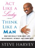 Act Like a Lady, Think Like a Man: What Men Really Think About Love, Relationships, Intimacy