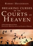 Breaking Curses in the Courts of Heaven Robert Henderson