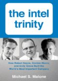 The Intel trinity: how Robert Noyce, Gordon Moore, and Andy Grove built the world's most important