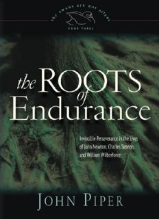 The Roots of Endurance: Invincible Perseverance in the Lives of John Newton, Charles Simeon, and William Wilberforce (Piper, John, Swans Are Not Silent, V. 3.)