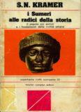 I Sumeri alle radici della storia: Il popolo più antico e i fondamenti della civiltà umana