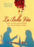 La Bella Vita : Life, Love and Food in Southern Italy