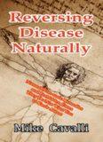 Reversing Disease Naturally: Natural Non-toxic Remedies and Forbidden Cures They Do Not Want You
