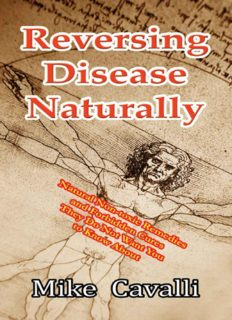 Reversing Disease Naturally: Natural Non-toxic Remedies and Forbidden Cures They Do Not Want You to Know About