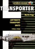 Transporter Volume Two: Luftwaffe Transport Units 1943-1945 (Luftwaffe Colours)