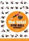 Total Gym Ball Workout: Trade Secrets of a Personal Trainer
