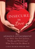 Insecure in Love: How Anxious Attachment Can Make You Feel Jealous, Needy, and Worried and What You