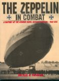 The Zeppelin in Combat: A History of the German Naval Airship Division, 1912-1918