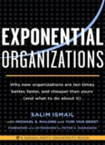 Exponential Organizations: Why new organizations are ten times better, faster, and cheaper than