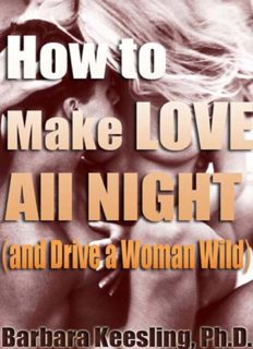 How to Make Love All Night (and Drive Your Woman Wild) (And Drive a Woman Wild : Male Multiple Orgasm and Other Secrets for Prolonged Lovemaking)