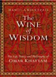 Wine of Wisdom : the Life, Poetry and Philosophy of Omar Khayyam
