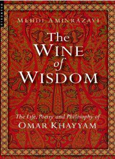 Wine of Wisdom : the Life, Poetry and Philosophy of Omar Khayyam
